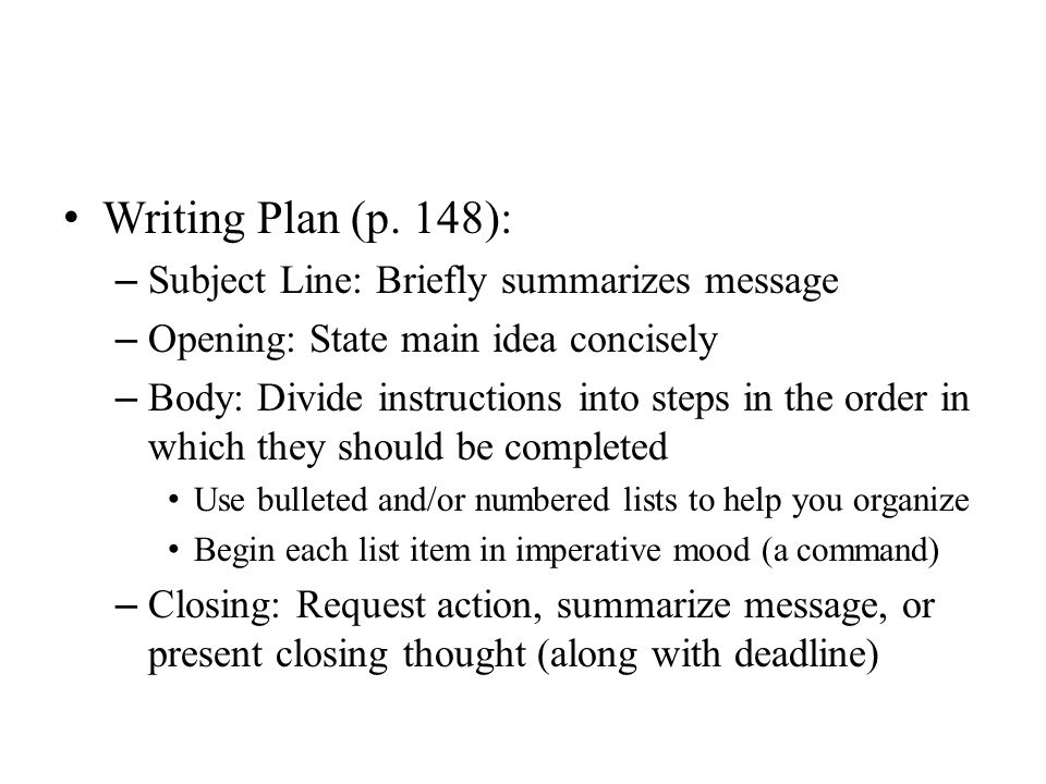 Writing Plan (p. 148): – Subject Line: Briefly summarizes message – Opening: State main idea concisely – Body: Divide instructions into steps in the o