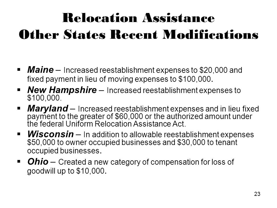 23 Relocation Assistance Other States Recent Modifications  Maine – Increased reestablishment expenses to $20,000 and fixed payment in lieu of moving expenses to $100,000.