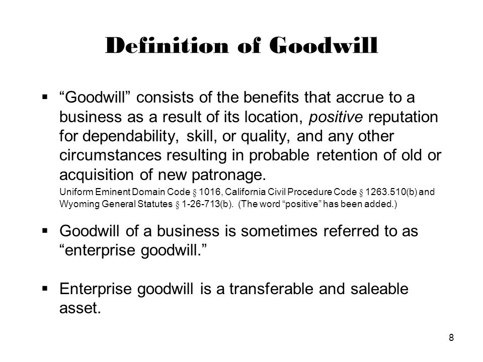 9 Methods of Calculating Goodwill  Standard of Value – Fair Market Value defined as the price at which property would change hands between a willing buyer and willing seller under no compulsion to buy or sell.