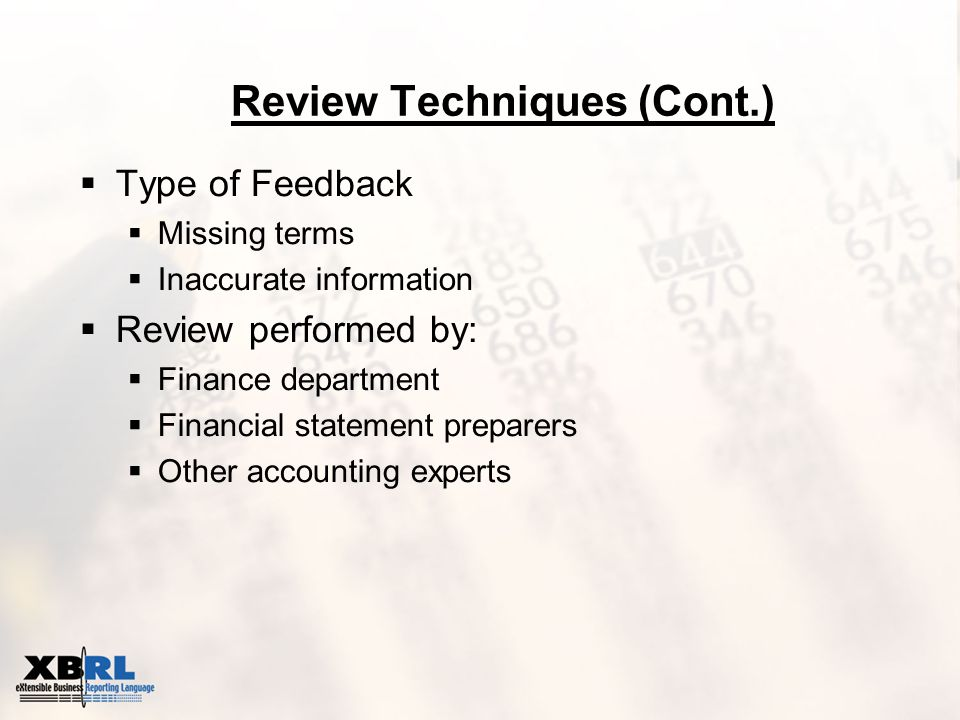 Review Techniques (Cont.)  Type of Feedback  Missing terms  Inaccurate information  Review performed by:  Finance department  Financial statement preparers  Other accounting experts