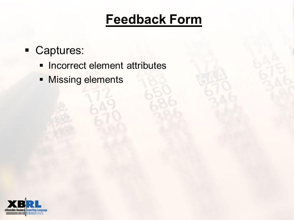 Feedback Form  Captures:  Incorrect element attributes  Missing elements