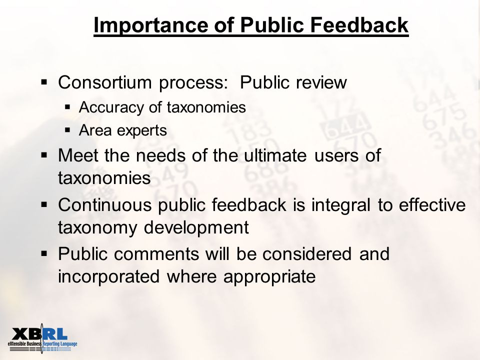 Importance of Public Feedback  Consortium process: Public review  Accuracy of taxonomies  Area experts  Meet the needs of the ultimate users of taxonomies  Continuous public feedback is integral to effective taxonomy development  Public comments will be considered and incorporated where appropriate
