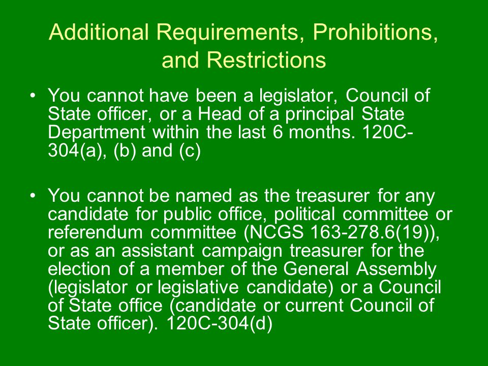 Additional Requirements, Prohibitions, and Restrictions You cannot have been a legislator, Council of State officer, or a Head of a principal State Department within the last 6 months.