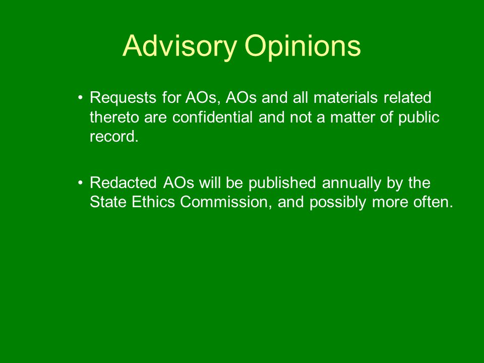 Advisory Opinions Requests for AOs, AOs and all materials related thereto are confidential and not a matter of public record.