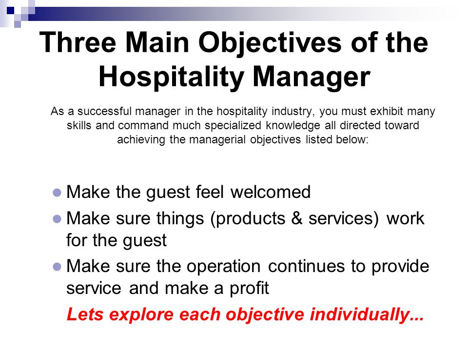 Three Main Objectives of the Hospitality Manager  As a successful manager in the hospitality industry, you must exhibit many skills and command much