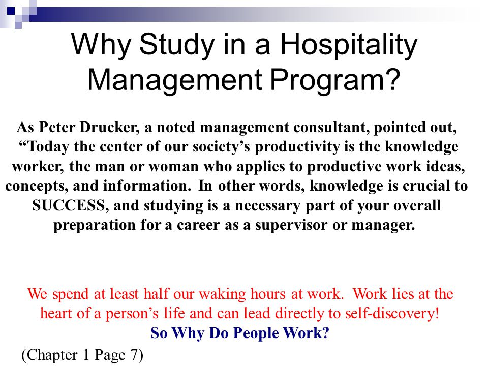 Why People Choose to Study Hospitality Management They have experience in the industry and want to continue growing and changing with the industry.