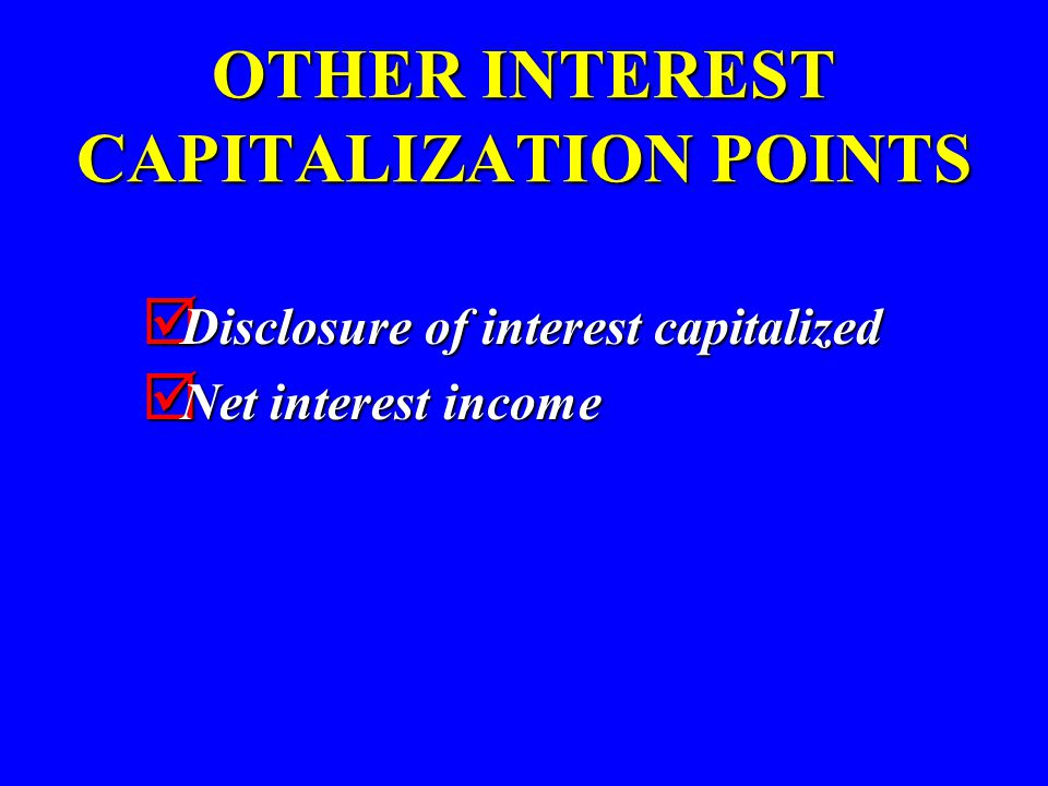 OTHER INTEREST CAPITALIZATION POINTS  Disclosure of interest capitalized  Net interest income