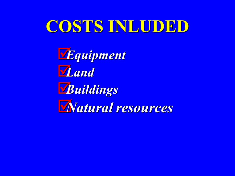 COSTS INLUDED  Equipment  Land  Buildings  Natural resources
