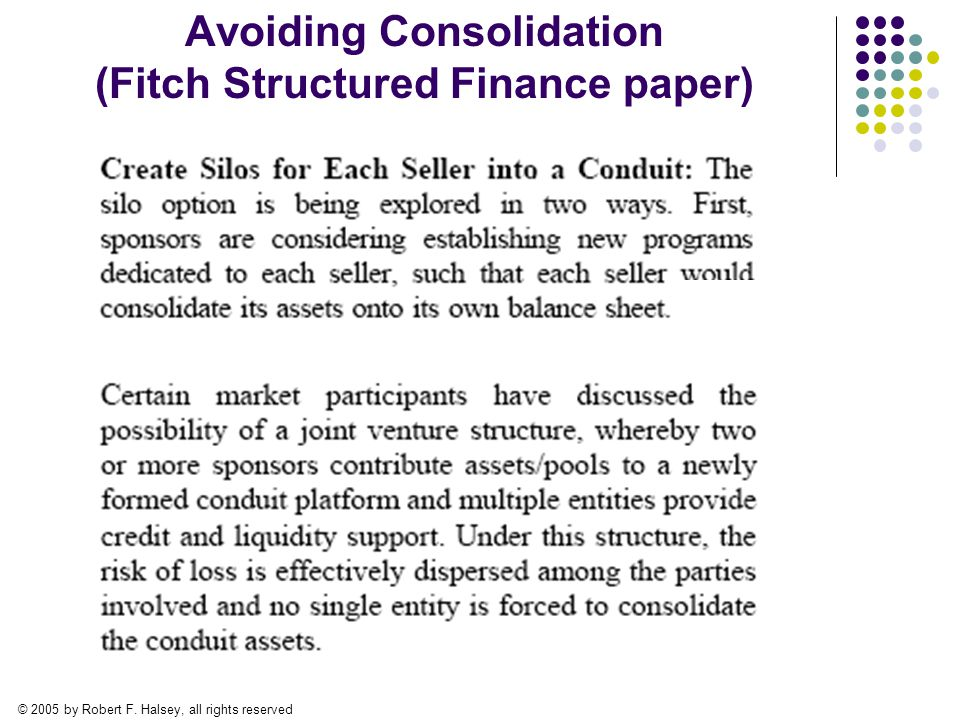 © 2005 by Robert F. Halsey, all rights reserved Avoiding Consolidation (Fitch Structured Finance paper)