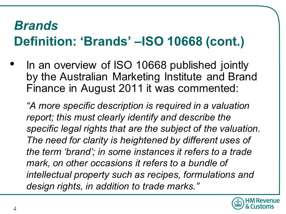 4 Brands Definition: 'Brands' –ISO 10668 (cont.) In an overview of ISO 10668 published jointly by the Australian Marketing Institute and Brand Finance