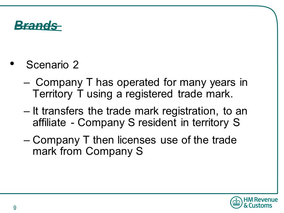 9 Brands Scenario 2 – Company T has operated for many years in Territory T using a registered trade mark. –It transfers the trade mark registration, t