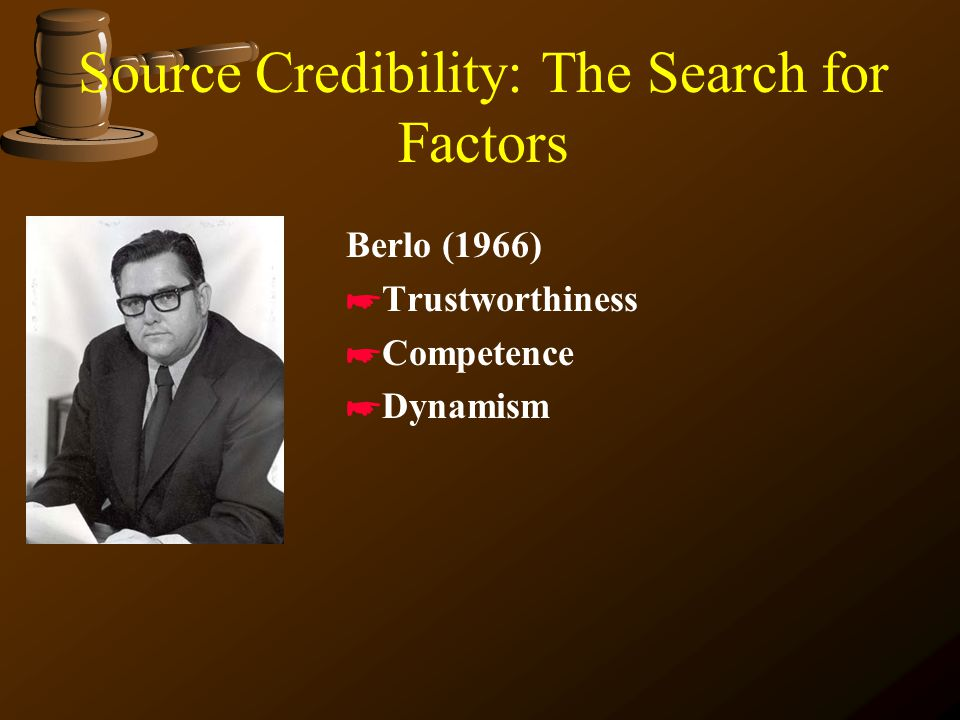 Source Credibility: The Search for Factors Aristotle (343 B.C.E.) *Intelligence *Good Character *Good Will Hovland (1953) *Safety *Competence *Intenti