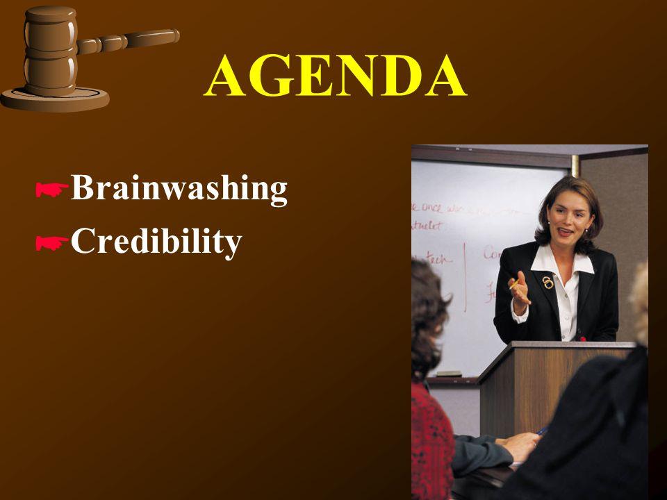 AGENDA *Brainwashing *Credibility