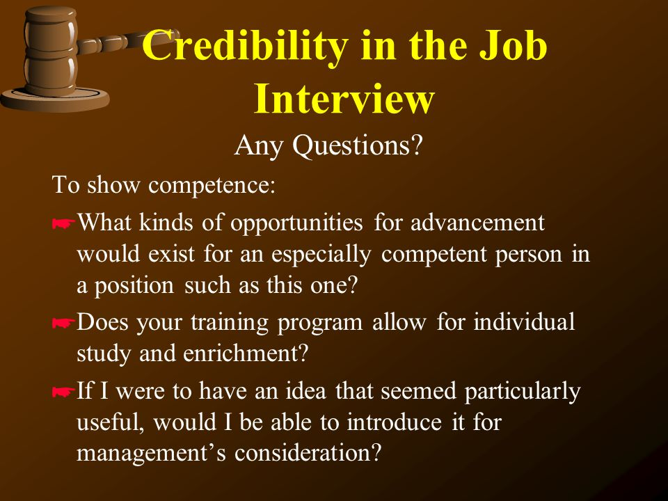 Credibility in the Job Interview Any Questions? To show character: *W*What can you tell me so that I would be able to get along effectively with the p