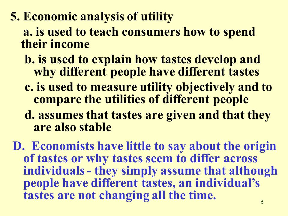 7 6.Marginal utility is the a. overall satisfaction from consuming a good b.