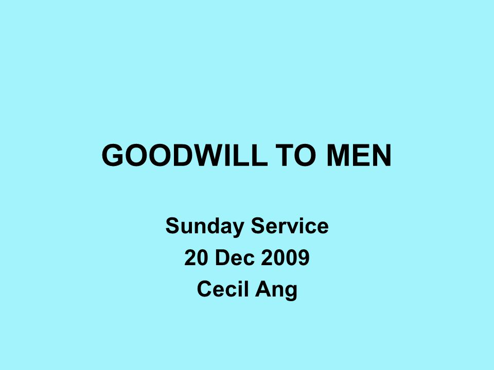 GOODWILL TO MEN Sunday Service 20 Dec 2009 Cecil Ang