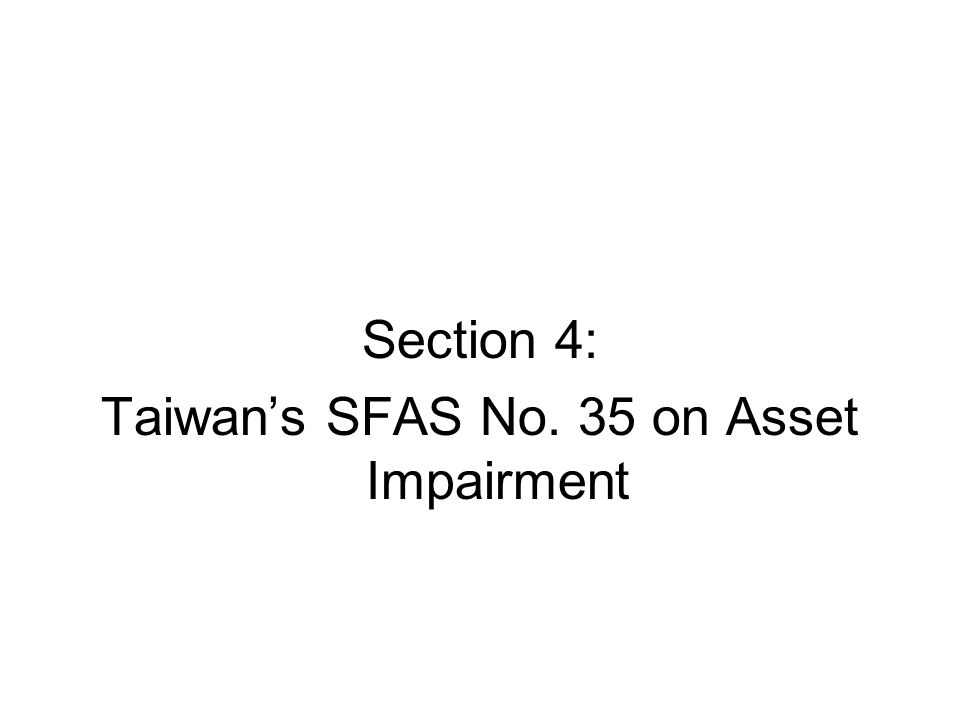 Section 4: Taiwan's SFAS No. 35 on Asset Impairment
