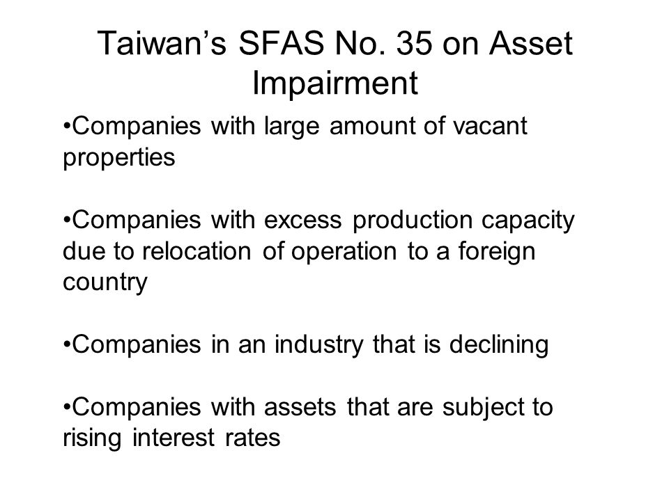 Taiwan's SFAS No. 35 on Asset Impairment Companies with large amount of vacant properties Companies with excess production capacity due to relocation