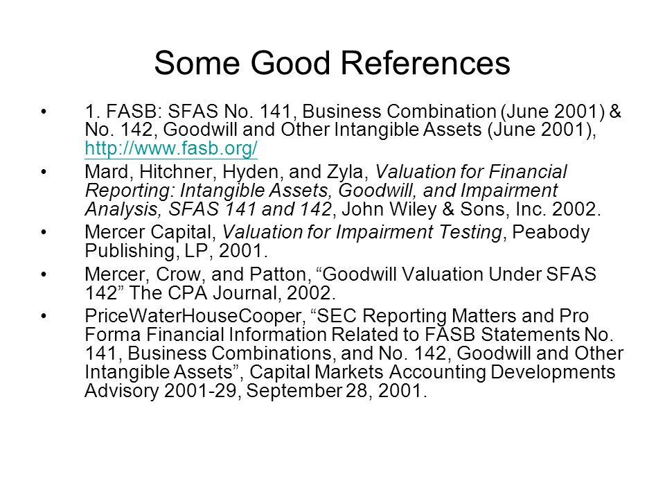 Some Good References 1.FASB: SFAS No. 141, Business Combination (June 2001) & No.