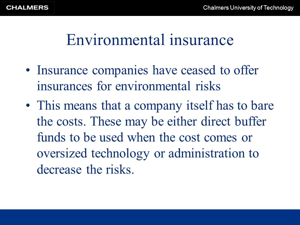 Chalmers University of Technology Environmental insurance Insurance companies have ceased to offer insurances for environmental risks This means that