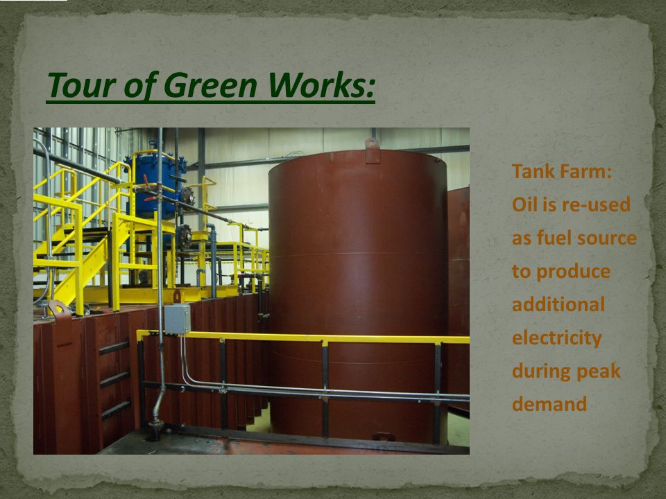 Tank Farm: Oil is re-used as fuel source to produce additional electricity during peak demand
