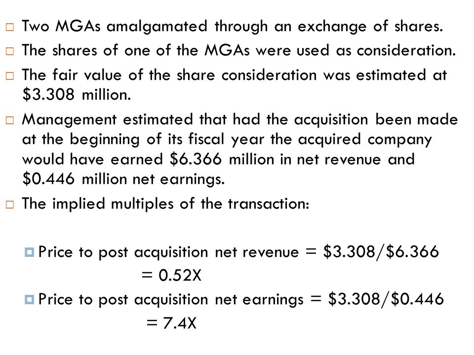  Two MGAs amalgamated through an exchange of shares.  The shares of one of the MGAs were used as consideration.  The fair value of the share consid