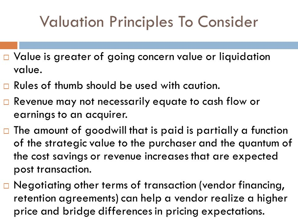 Valuation Principles To Consider  Value is greater of going concern value or liquidation value.