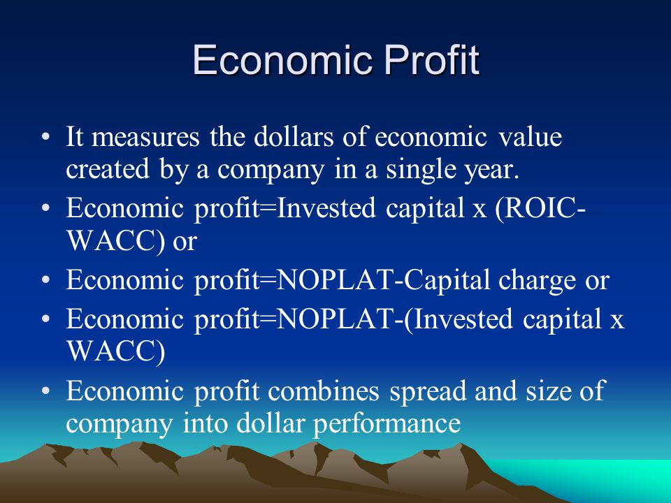Economic Profit It measures the dollars of economic value created by a company in a single year.