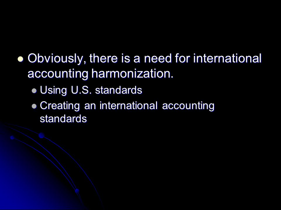 Obviously, there is a need for international accounting harmonization.