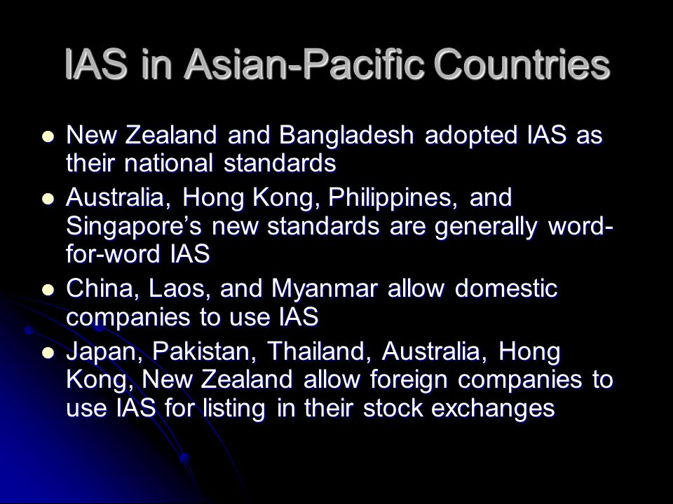 IAS in Asian-Pacific Countries New Zealand and Bangladesh adopted IAS as their national standards New Zealand and Bangladesh adopted IAS as their nati