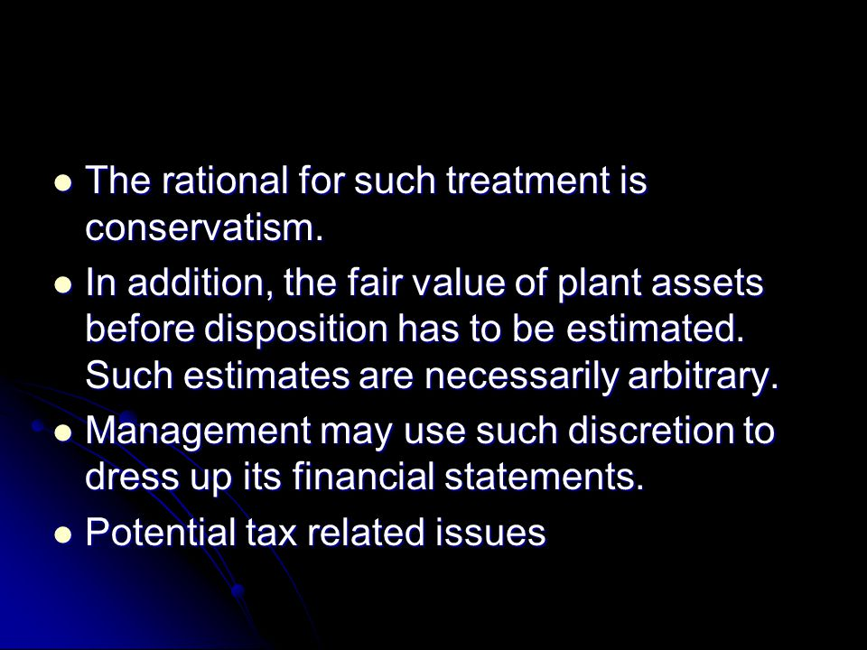 The rational for such treatment is conservatism. The rational for such treatment is conservatism. In addition, the fair value of plant assets before d