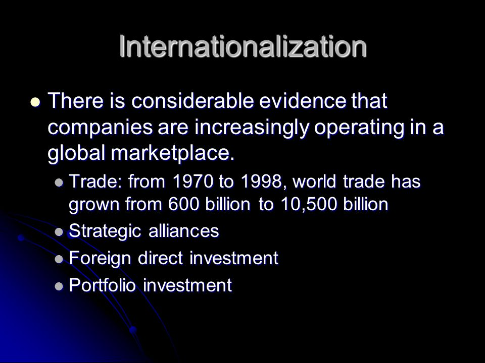 Internationalization There is considerable evidence that companies are increasingly operating in a global marketplace. There is considerable evidence
