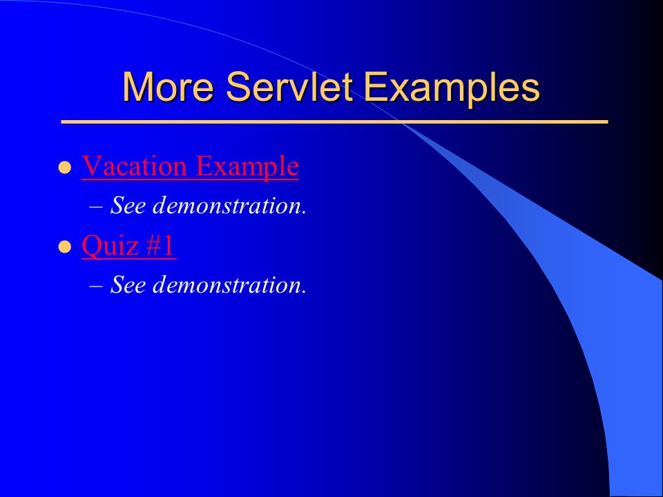 More Servlet Examples l Vacation Example Vacation Example –See demonstration. l Quiz #1 Quiz #1 –See demonstration.