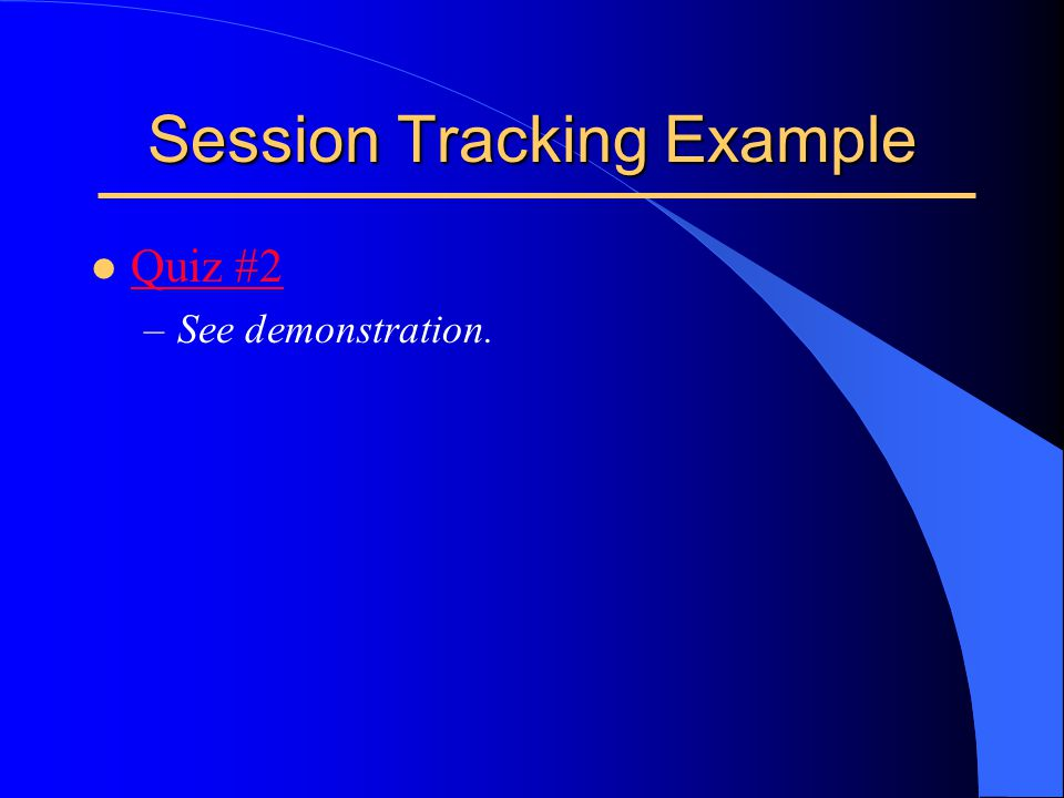 Session Tracking Example l Quiz #2 Quiz #2 –See demonstration.