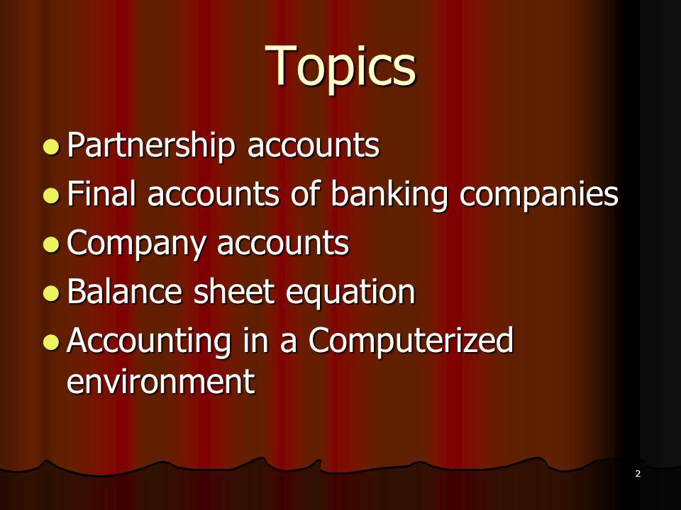 2 Topics Partnership accounts Partnership accounts Final accounts of banking companies Final accounts of banking companies Company accounts Company ac