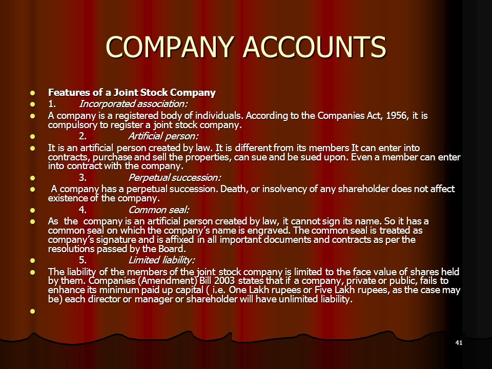 41 COMPANY ACCOUNTS Features of a Joint Stock Company Features of a Joint Stock Company 1.Incorporated association: 1.Incorporated association: A comp