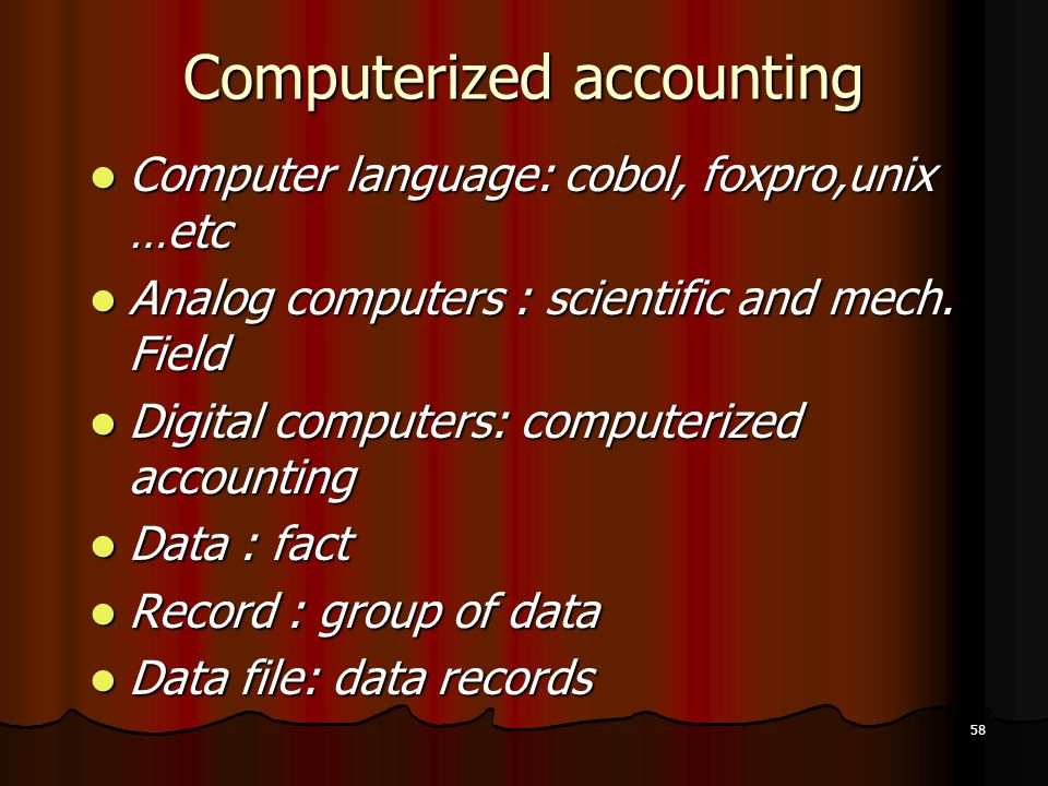 58 Computerized accounting Computer language: cobol, foxpro,unix …etc Computer language: cobol, foxpro,unix …etc Analog computers : scientific and mec