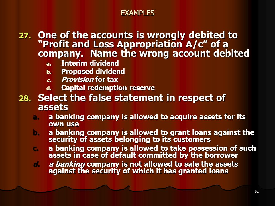 """82 EXAMPLES 27. One of the accounts is wrongly debited to """"Profit and Loss Appropriation A/c"""" of a company. Name the wrong account debited a. Interim"""