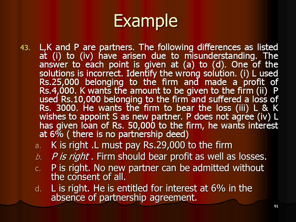 91 Example 43. L,K and P are partners. The following differences as listed at (i) to (iv) have arisen due to misunderstanding. The answer to each poin