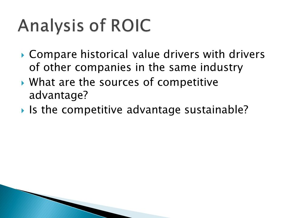  Compare historical value drivers with drivers of other companies in the same industry  What are the sources of competitive advantage.