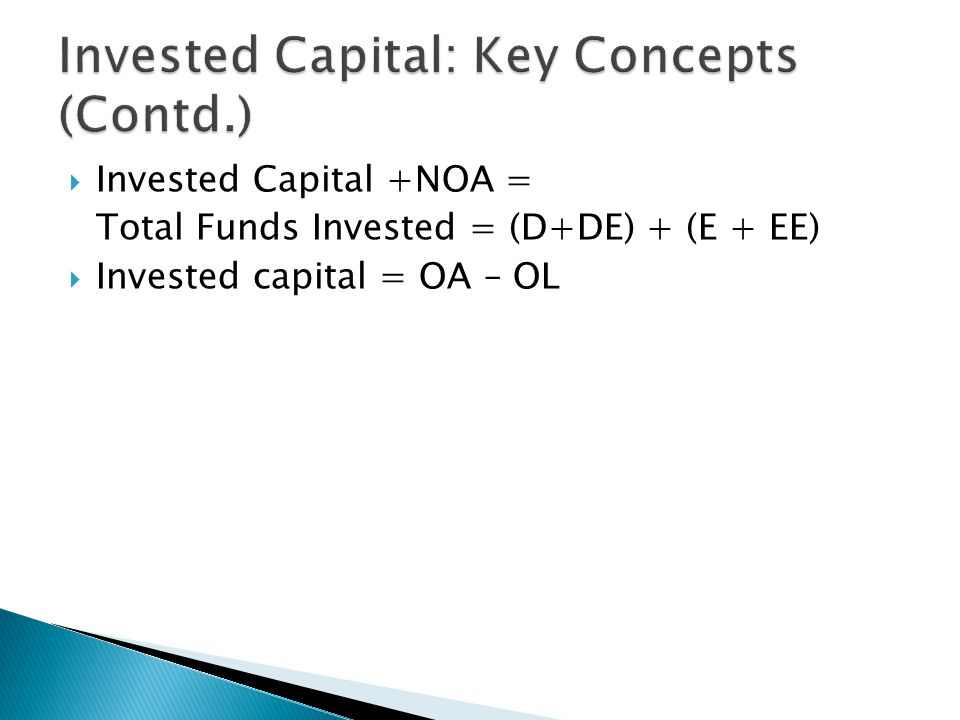  Invested Capital +NOA = Total Funds Invested = (D+DE) + (E + EE)  Invested capital = OA – OL