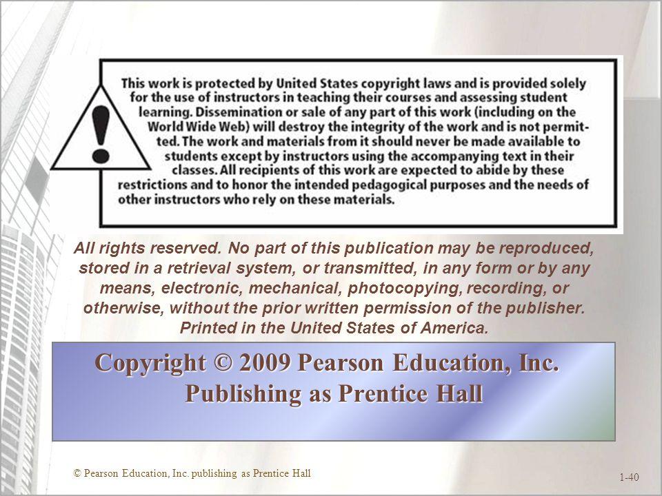 © Pearson Education, Inc. publishing as Prentice Hall 1-40 Copyright © 2009 Pearson Education, Inc.