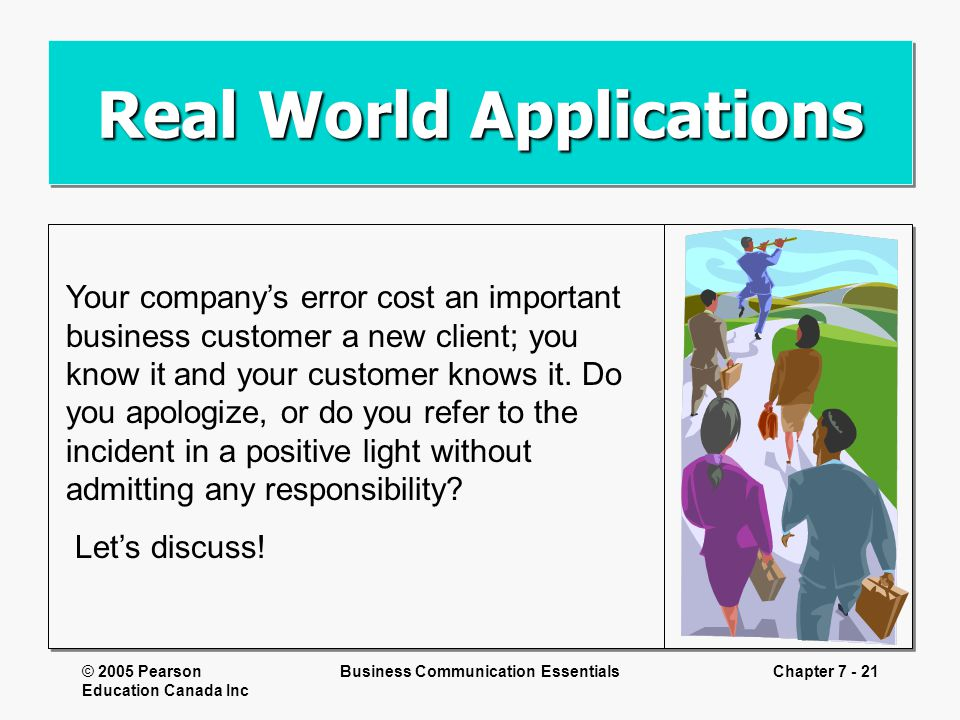 © 2005 Pearson Education Canada Inc Business Communication EssentialsChapter 7 - 21 Real World Applications Your company's error cost an important bus