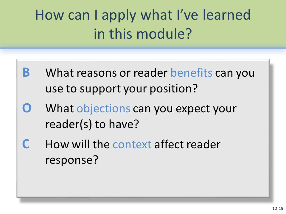 How can I apply what I've learned in this module? B What reasons or reader benefits can you use to support your position? O What objections can you ex