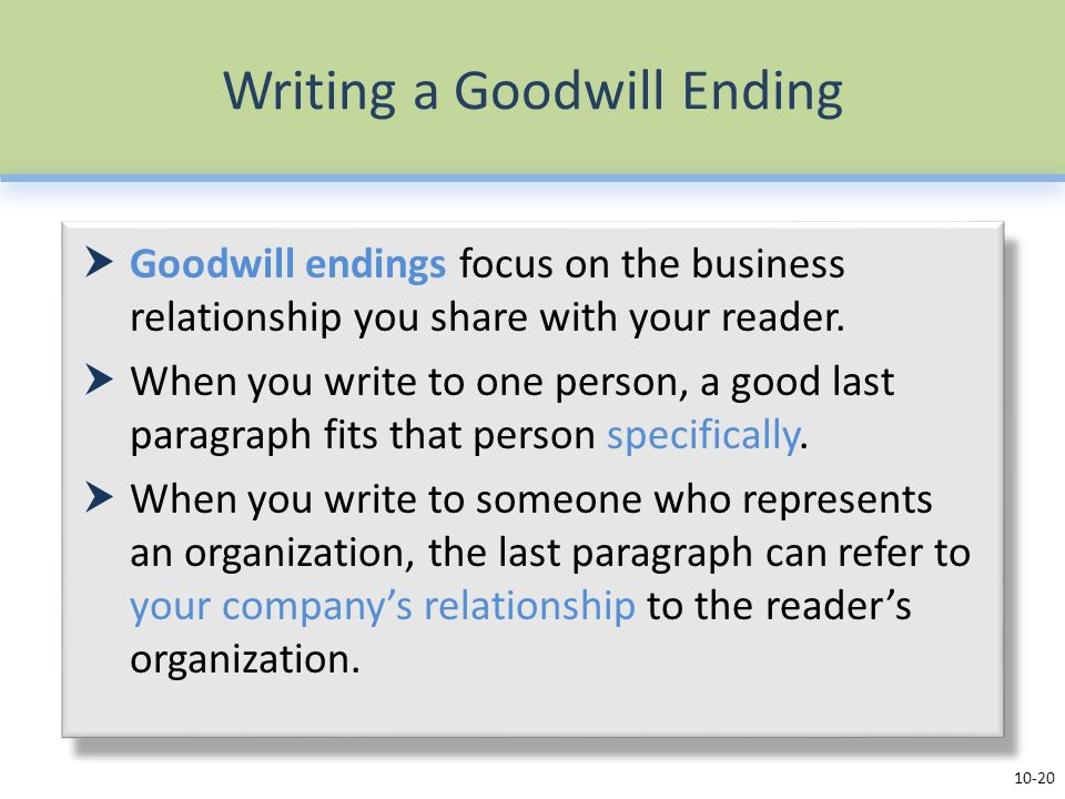 Writing a Goodwill Ending  Goodwill endings focus on the business relationship you share with your reader.  When you write to one person, a good las