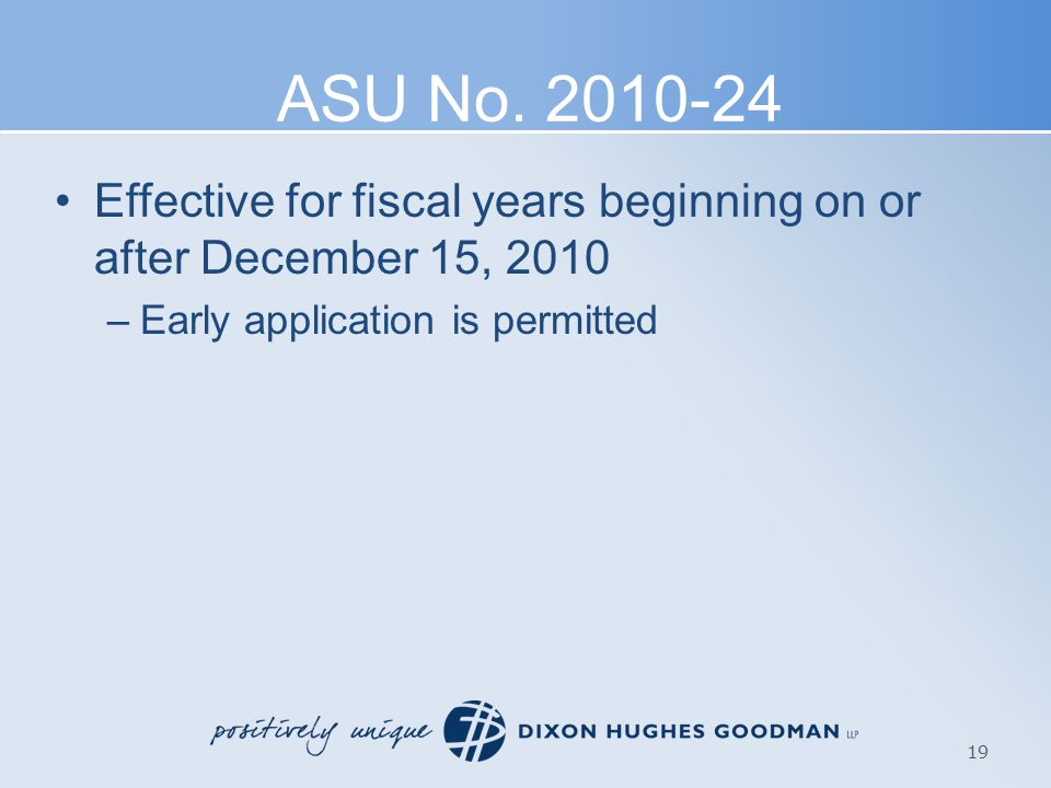 ASU No. 2010-24 Effective for fiscal years beginning on or after December 15, 2010 –Early application is permitted 19