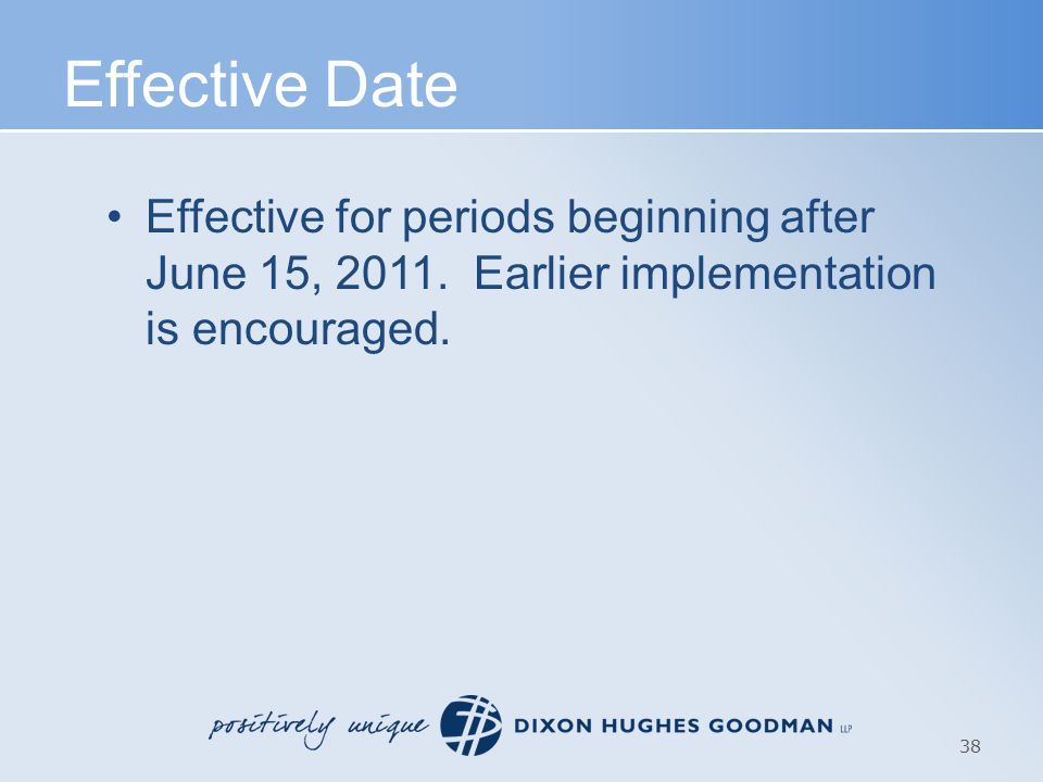 Effective Date Effective for periods beginning after June 15, 2011.