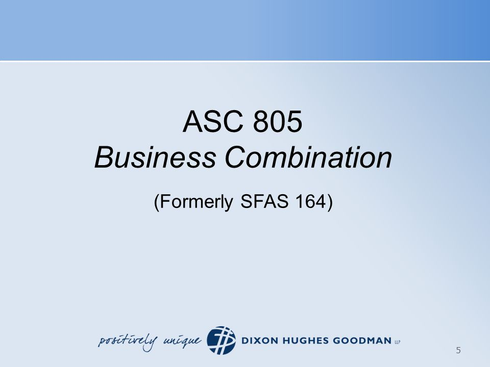 ASC 805 Business Combination (Formerly SFAS 164) 5