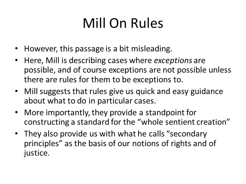 Mill On Rules However, this passage is a bit misleading. Here, Mill is describing cases where exceptions are possible, and of course exceptions are no