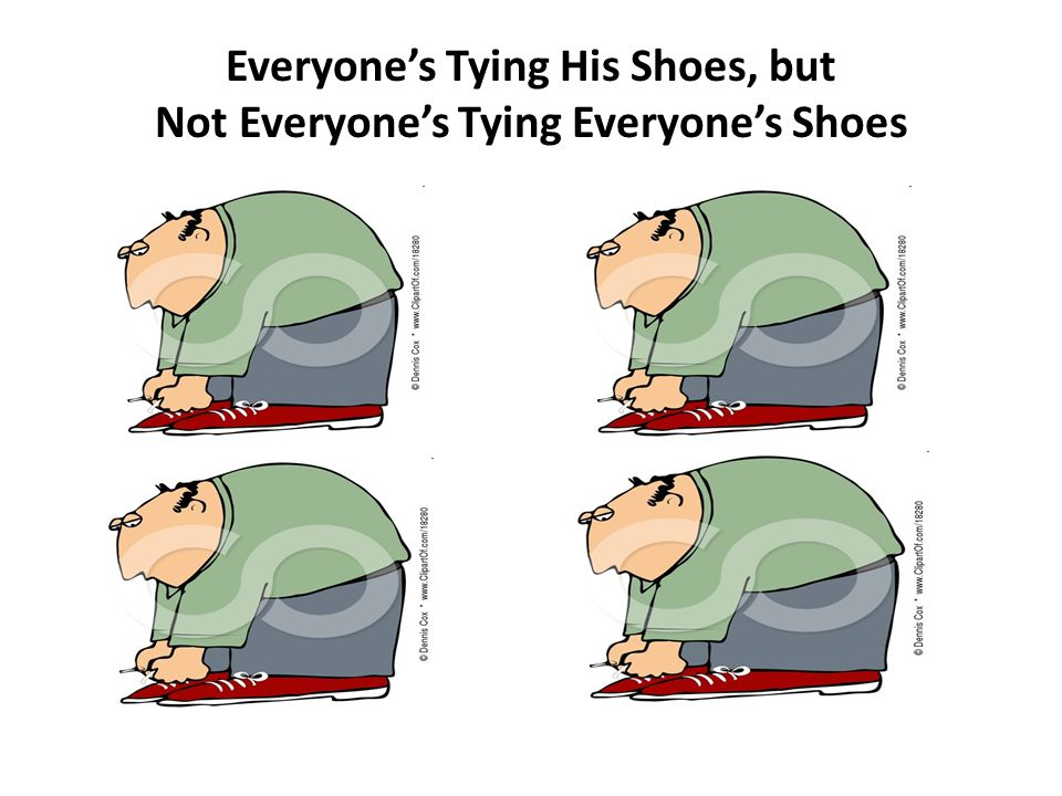 Everyone's Tying His Shoes, but Not Everyone's Tying Everyone's Shoes